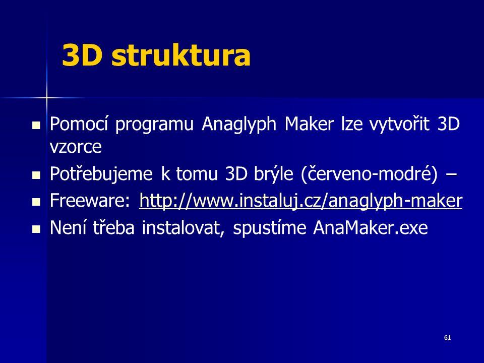 3D struktura Pomocí programu Anaglyph Maker lze vytvořit 3D vzorce – Potřebujeme k tomu 3D brýle (červeno-modré) – Freeware: http://www.instaluj.cz/anaglyph-makerhttp://www.instaluj.cz/anaglyph-maker Není třeba instalovat, spustíme AnaMaker.exe 61