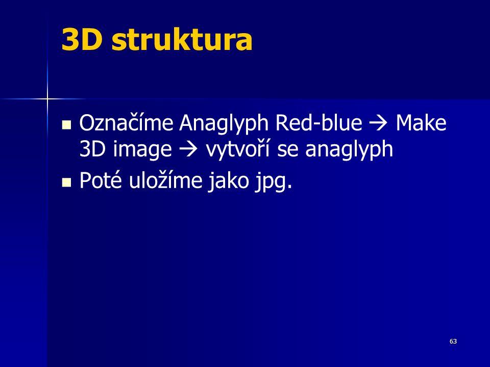 3D struktura Označíme Anaglyph Red-blue  Make 3D image  vytvoří se anaglyph Poté uložíme jako jpg. 63