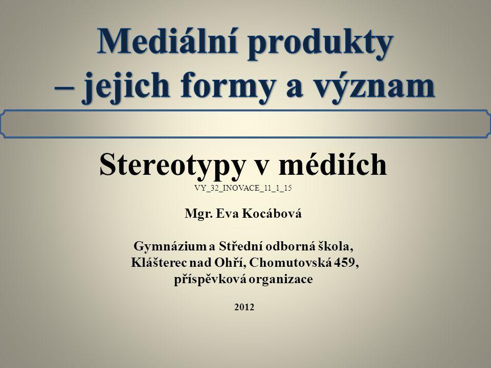 Stereotypy v médiích 1 Stereotyp - typizovaný, běžně opakovaný a zjednodušený soubor většinou nelichotivých představ o různých věcech (národech, skupinách lidí, ale i výrobcích, produktech a to včetně těch mediálních).