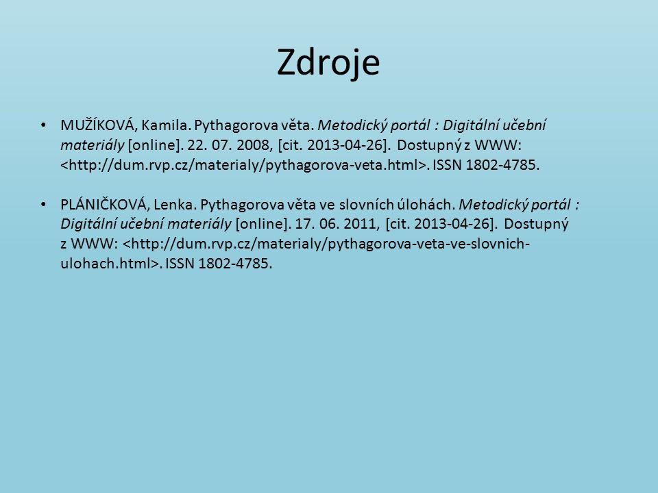 Zdroje MUŽÍKOVÁ, Kamila. Pythagorova věta. Metodický portál : Digitální učební materiály [online].