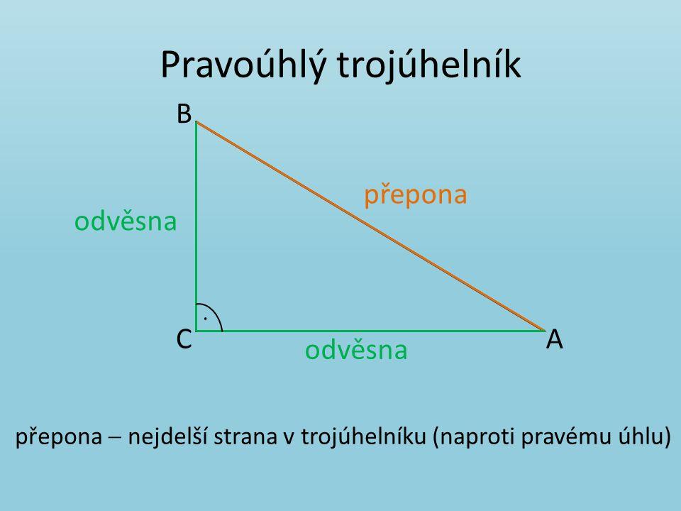 Pravoúhlý trojúhelník přepona B AC přepona  nejdelší strana v trojúhelníku (naproti pravému úhlu) odvěsna.