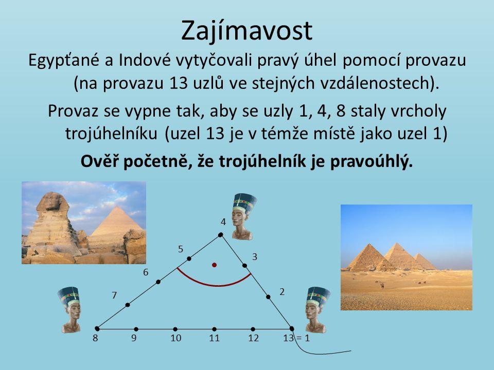 Zajímavost Egypťané a Indové vytyčovali pravý úhel pomocí provazu (na provazu 13 uzlů ve stejných vzdálenostech).