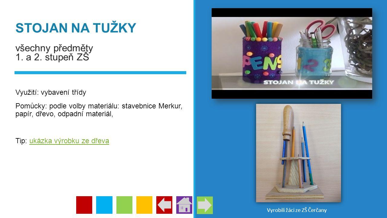 STOJAN NA TUŽKY všechny předměty 1. a 2. stupeň ZŠ Využití: vybavení třídy Pomůcky: podle volby materiálu: stavebnice Merkur, papír, dřevo, odpadní ma