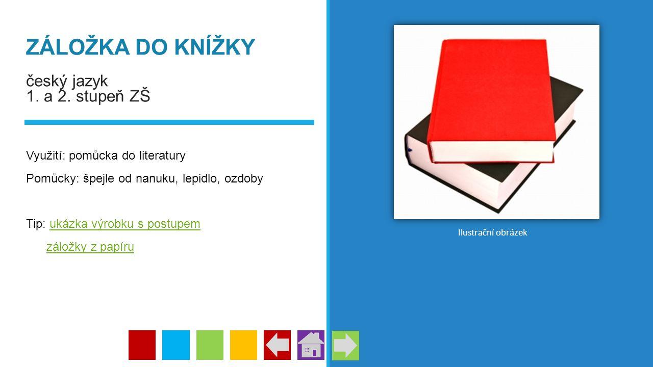 ZÁLOŽKA DO KNÍŽKY český jazyk 1. a 2. stupeň ZŠ Využití: pomůcka do literatury Pomůcky: špejle od nanuku, lepidlo, ozdoby Tip: ukázka výrobku s postup