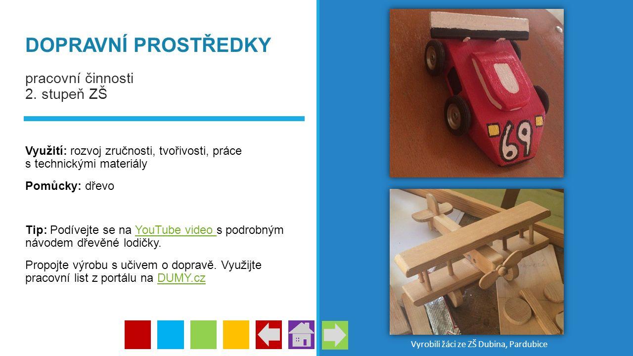 DOPRAVNÍ PROSTŘEDKY pracovní činnosti 2. stupeň ZŠ Využití: rozvoj zručnosti, tvořivosti, práce s technickými materiály Pomůcky: dřevo Tip: Podívejte