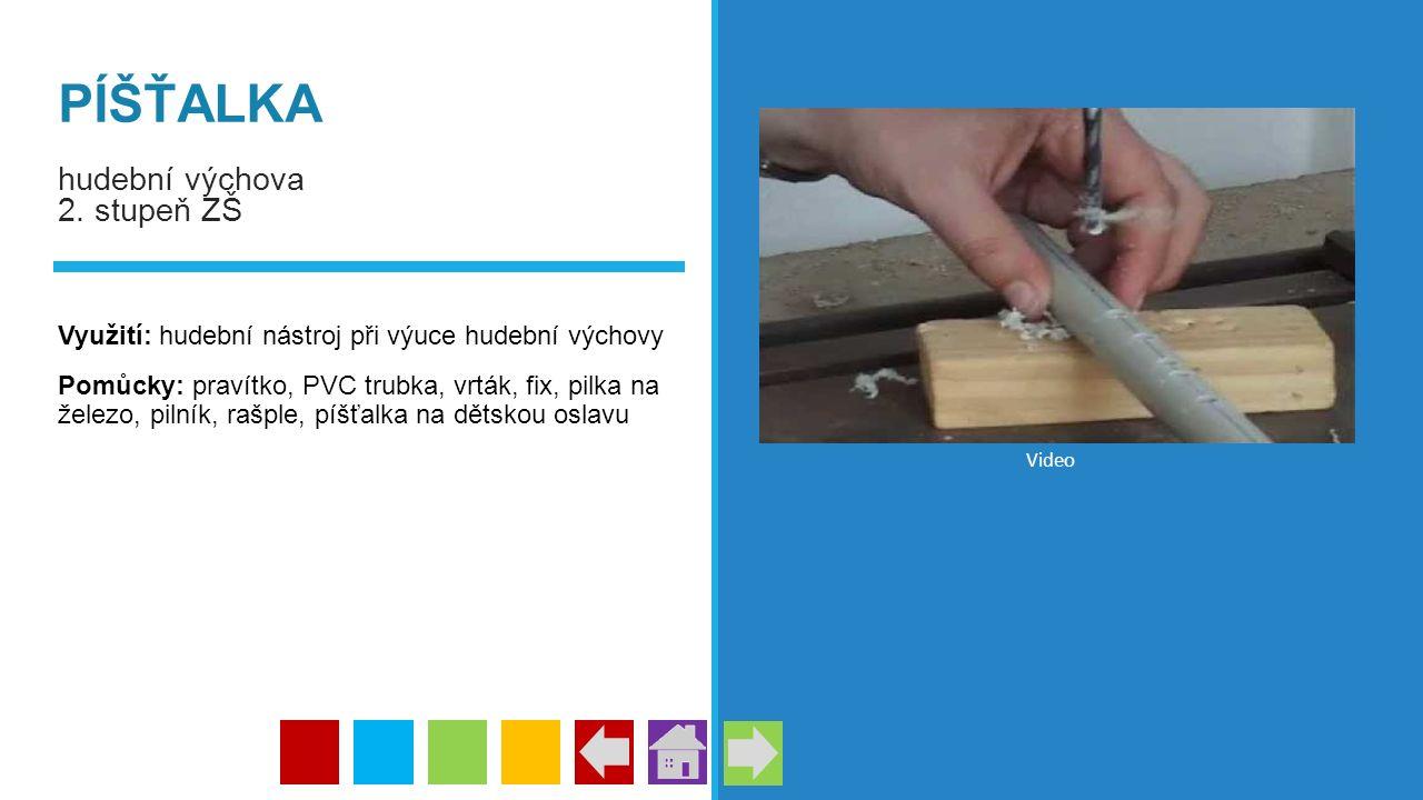 PÍŠŤALKA hudební výchova 2. stupeň ZŠ Využití: hudební nástroj při výuce hudební výchovy Pomůcky: pravítko, PVC trubka, vrták, fix, pilka na železo, p
