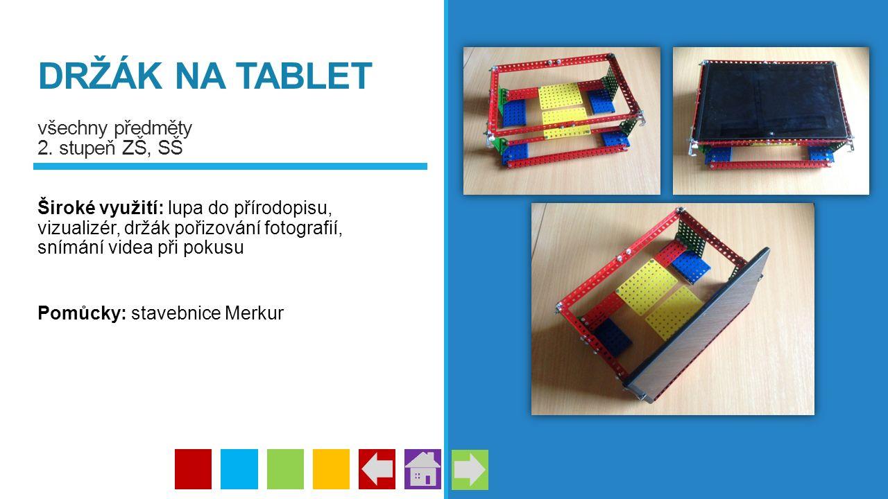 DRŽÁK NA TABLET všechny předměty 2. stupeň ZŠ, SŠ Široké využití: lupa do přírodopisu, vizualizér, držák pořizování fotografií, snímání videa při poku