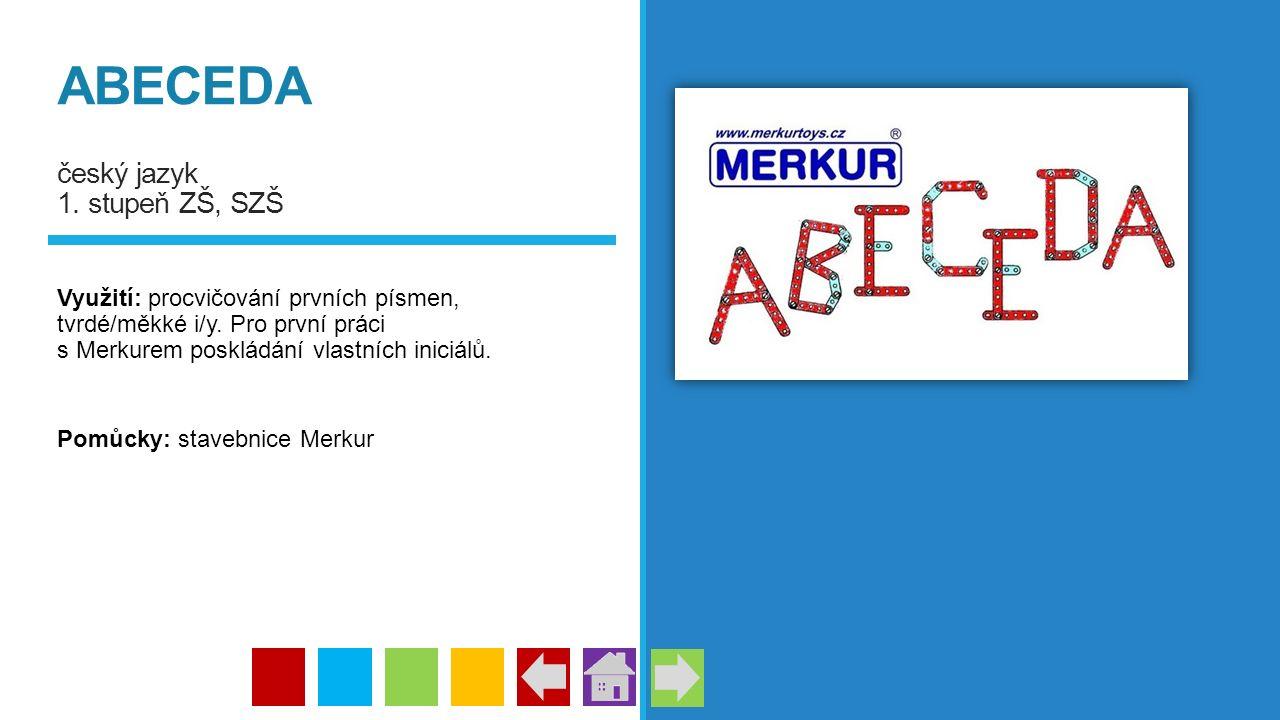 ABECEDA český jazyk 1. stupeň ZŠ, SZŠ Využití: procvičování prvních písmen, tvrdé/měkké i/y. Pro první práci s Merkurem poskládání vlastních iniciálů.