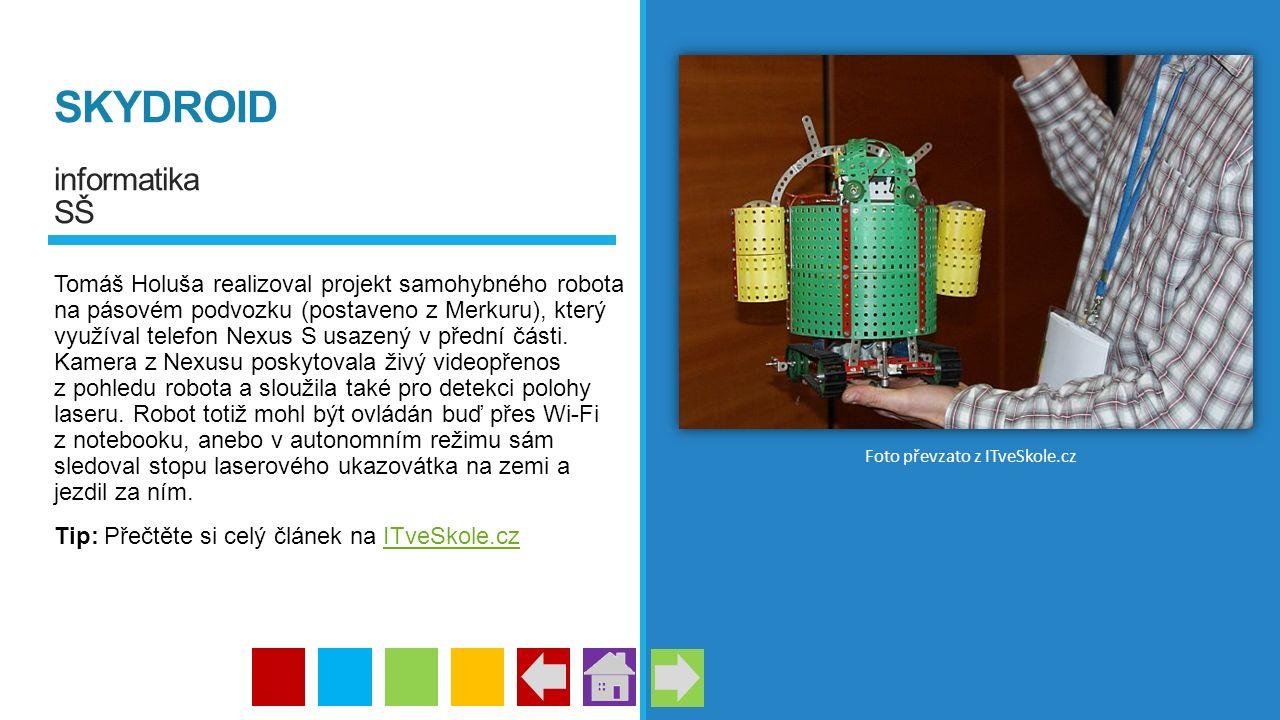 SKYDROID informatika SŠ Tomáš Holuša realizoval projekt samohybného robota na pásovém podvozku (postaveno z Merkuru), který využíval telefon Nexus S u