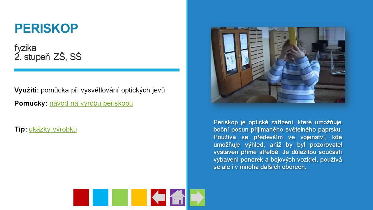 PERISKOP fyzika 2. stupeň ZŠ, SŠ Využití: pomůcka při vysvětlování optických jevů Pomůcky: návod na výrobu periskopunávod na výrobu periskopu Tip: uká