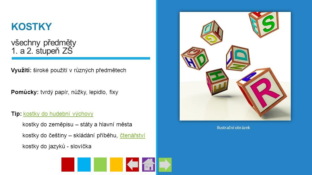KOSTKY všechny předměty 1. a 2. stupeň ZŠ Využití: široké použití v různých předmětech Pomůcky: tvrdý papír, nůžky, lepidlo, fixy Tip: kostky do hudeb