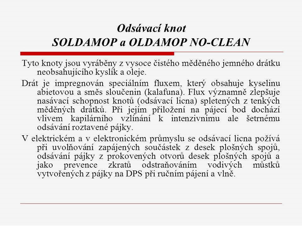 Odsávací knot SOLDAMOP a OLDAMOP NO-CLEAN Tyto knoty jsou vyráběny z vysoce čistého měděného jemného drátku neobsahujícího kyslík a oleje. Drát je imp