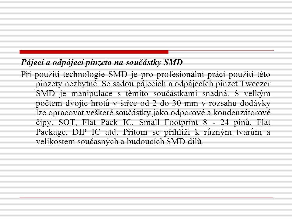 Pájecí a odpájecí pinzeta na součástky SMD Při použití technologie SMD je pro profesionální práci použití této pinzety nezbytné. Se sadou pájecích a o