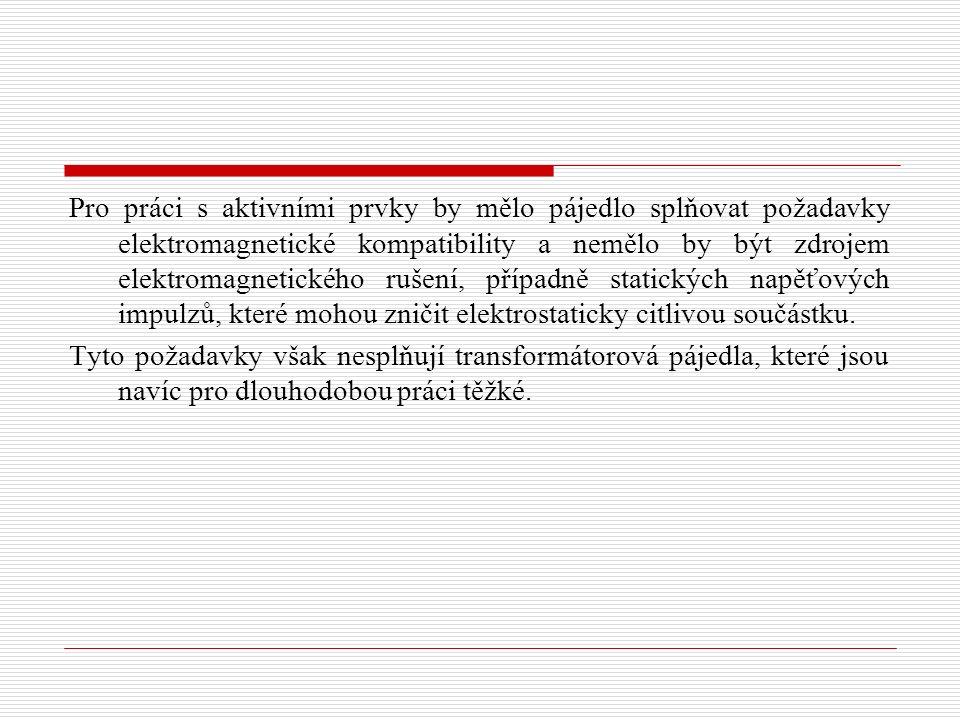 Pro práci s aktivními prvky by mělo pájedlo splňovat požadavky elektromagnetické kompatibility a nemělo by být zdrojem elektromagnetického rušení, pří