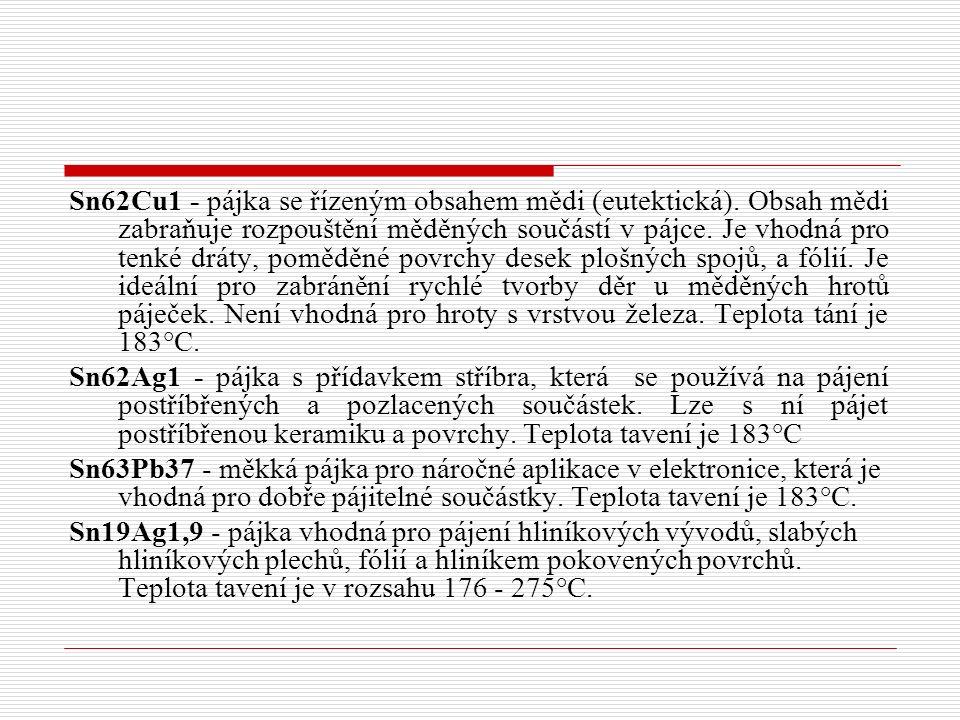 Sn62Cu1 - pájka se řízeným obsahem mědi (eutektická). Obsah mědi zabraňuje rozpouštění měděných součástí v pájce. Je vhodná pro tenké dráty, poměděné