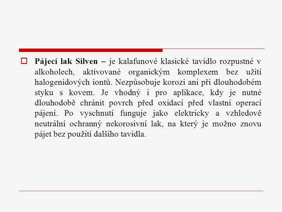  Pájecí lak Silven – je kalafunové klasické tavidlo rozpustné v alkoholech, aktivované organickým komplexem bez užití halogenidových iontů. Nezpůsobu