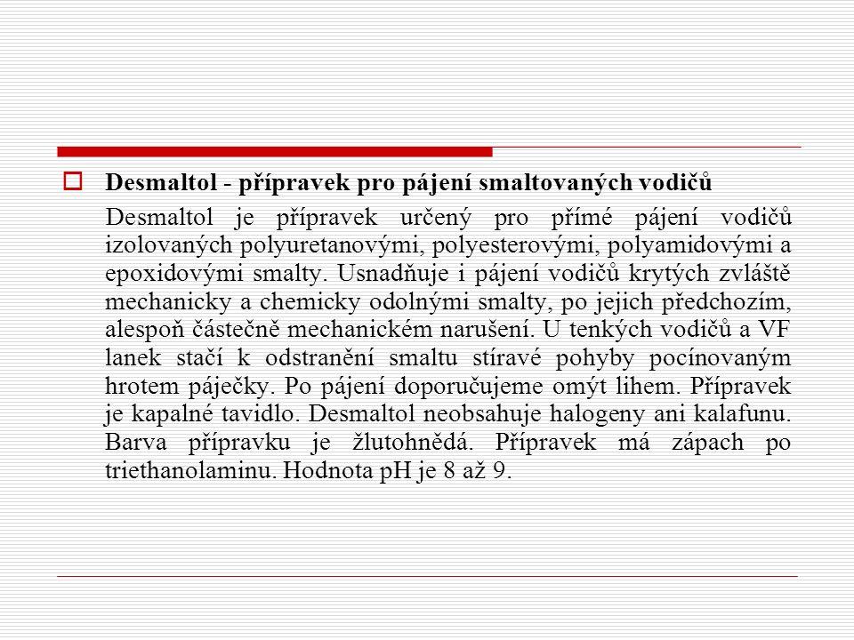  Desmaltol - přípravek pro pájení smaltovaných vodičů Desmaltol je přípravek určený pro přímé pájení vodičů izolovaných polyuretanovými, polyesterový