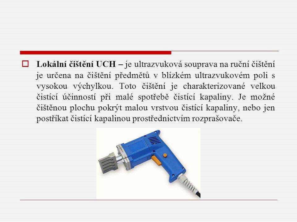  Lokální čištění UCH – je ultrazvuková souprava na ruční čištění je určena na čištění předmětů v blízkém ultrazvukovém poli s vysokou výchylkou. Toto