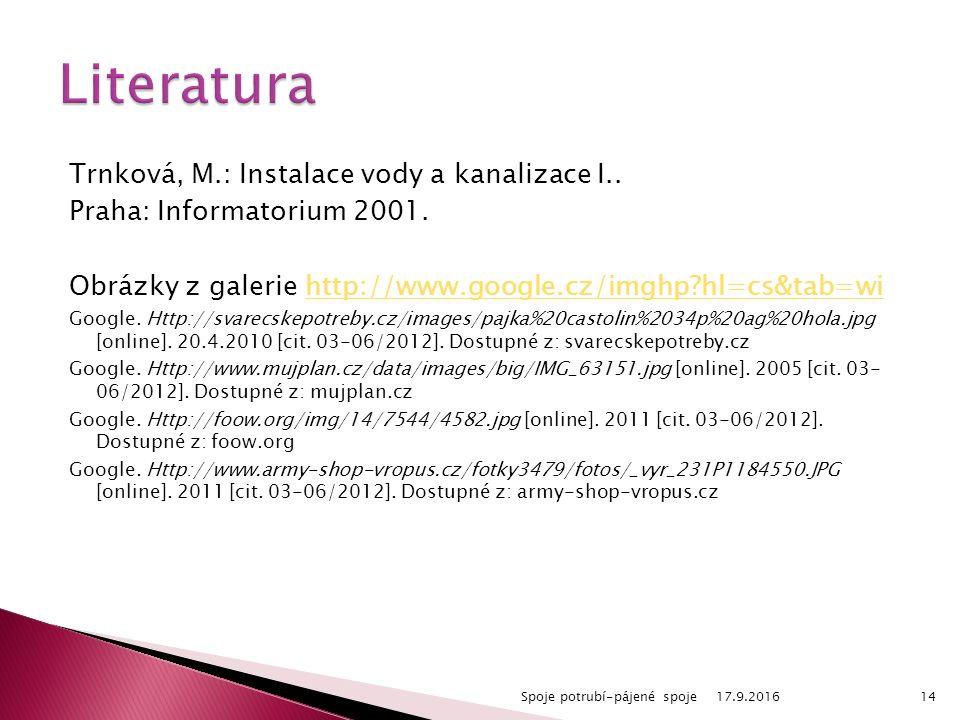 Trnková, M.: Instalace vody a kanalizace I.. Praha: Informatorium 2001.
