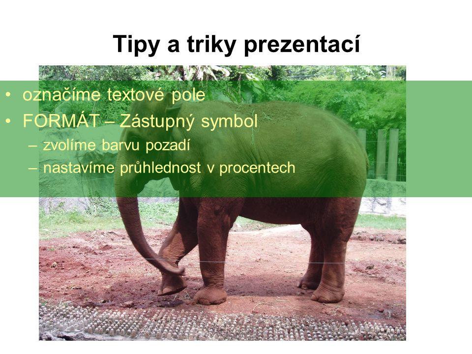 při použití obrázku na pozadí prezentace – nastane problém s čitelnosti textu řešení – nastavení průhlednosti textového pole Tipy a triky prezentací