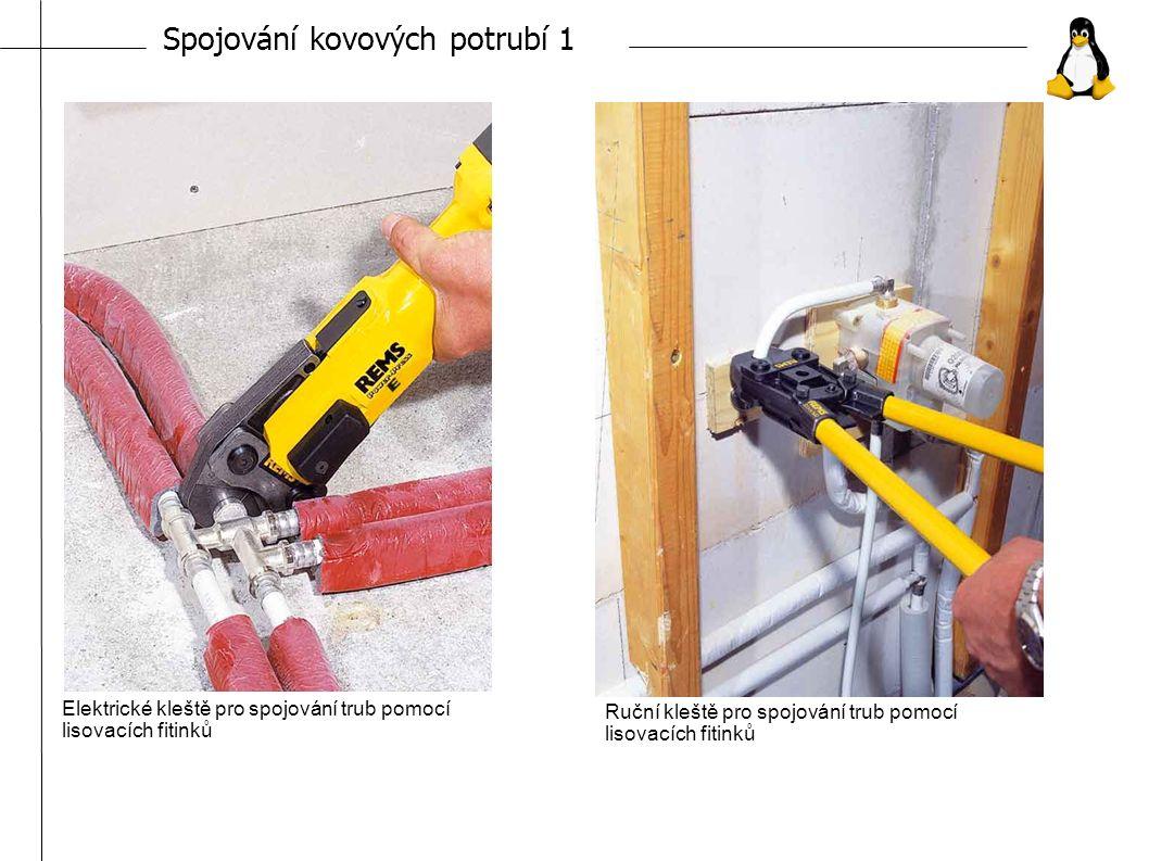 Spojování kovových potrubí 1 Elektrické kleště pro spojování trub pomocí lisovacích fitinků Ruční kleště pro spojování trub pomocí lisovacích fitinků