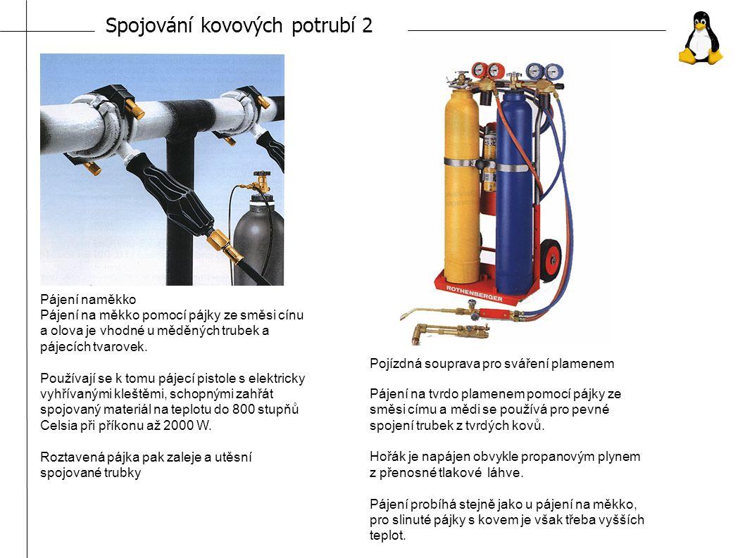 Spojování kovových potrubí 2 Pájení naměkko Pájení na měkko pomocí pájky ze směsi cínu a olova je vhodné u měděných trubek a pájecích tvarovek.