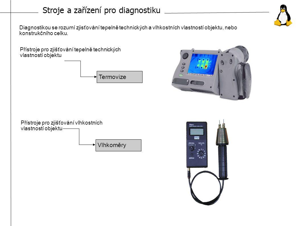Stroje a zařízení pro diagnostiku Diagnostikou se rozumí zjisťování tepelně technických a vlhkostních vlastností objektu, nebo konstrukčního celku.