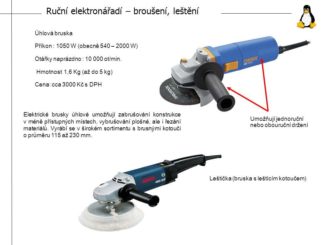 Ruční elektronářadí – broušení, leštění Úhlová bruska Příkon : 1050 W (obecně 540 – 2000 W) Otářky naprázdno : 10 000 ot/min.