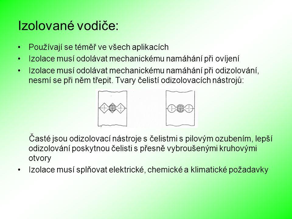 Izolované vodiče: Používají se téměř ve všech aplikacích Izolace musí odolávat mechanickému namáhání při ovíjení Izolace musí odolávat mechanickému na