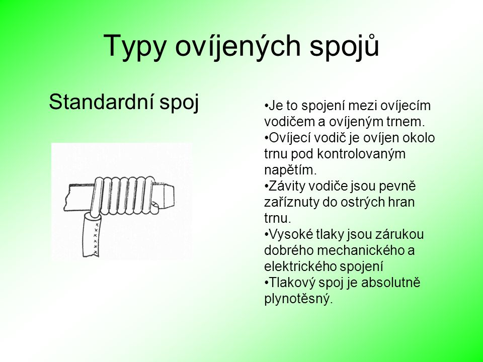 Typy ovíjených spojů Standardní spoj Je to spojení mezi ovíjecím vodičem a ovíjeným trnem. Ovíjecí vodič je ovíjen okolo trnu pod kontrolovaným napětí
