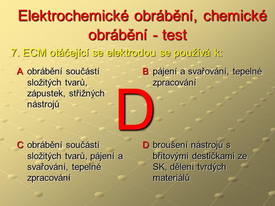 Elektrochemické obrábění, chemické obrábění - test Elektrochemické obrábění, chemické obrábění - test A obrábění součástí složitých tvarů, zápustek, s