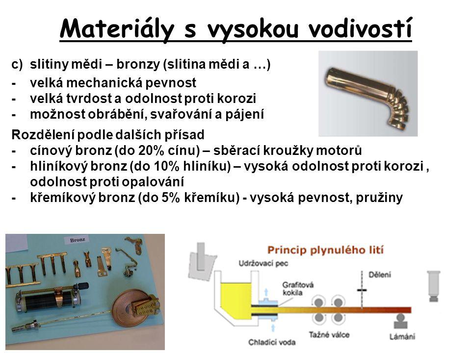 Materiály s vysokou vodivostí c)slitiny mědi – bronzy (slitina mědi a …) -velká mechanická pevnost -velká tvrdost a odolnost proti korozi -možnost obr