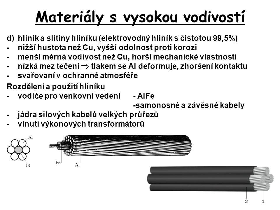 Materiály s vysokou vodivostí d)hliník a slitiny hliníku (elektrovodný hliník s čistotou 99,5%) -nižší hustota než Cu, vyšší odolnost proti korozi -me
