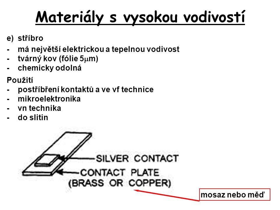 Materiály s vysokou vodivostí e)stříbro -má největší elektrickou a tepelnou vodivost -tvárný kov (fólie 5  m) -chemicky odolná Použití -postříbření k
