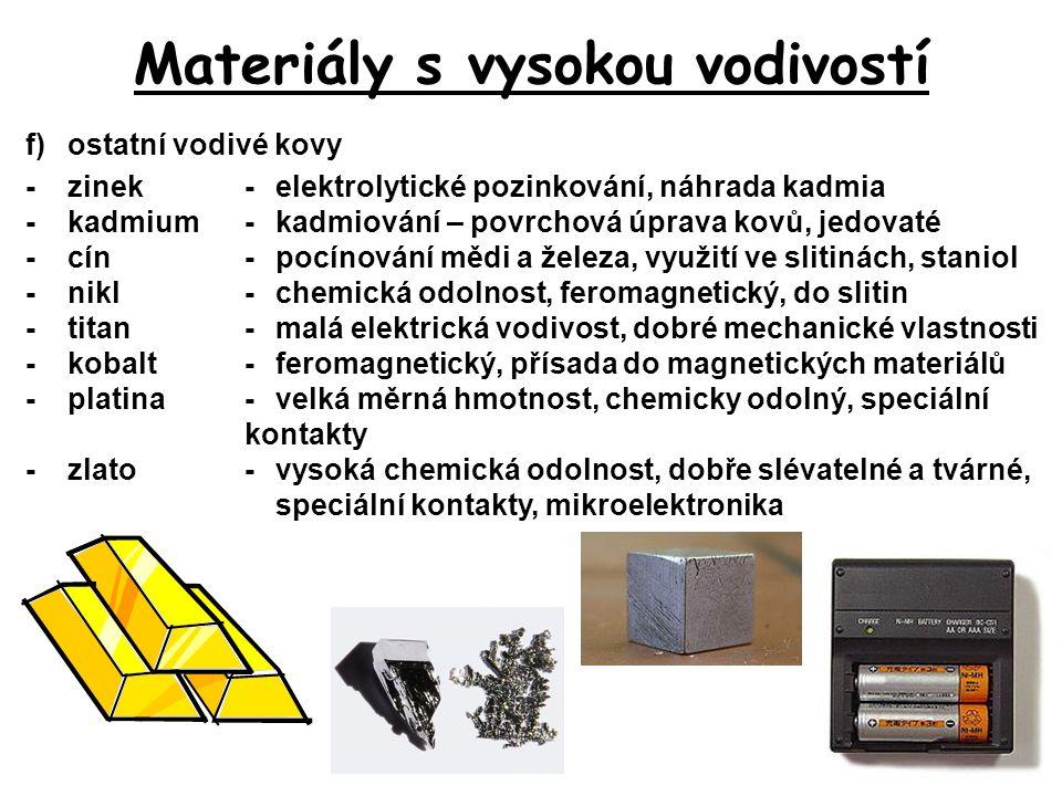Materiály s vysokou vodivostí f)ostatní vodivé kovy -zinek-elektrolytické pozinkování, náhrada kadmia -kadmium-kadmiování – povrchová úprava kovů, jed