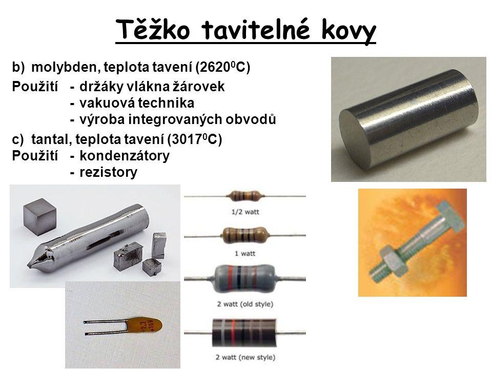 Těžko tavitelné kovy b)molybden, teplota tavení (2620 0 C) Použití-držáky vlákna žárovek -vakuová technika -výroba integrovaných obvodů c)tantal, tepl