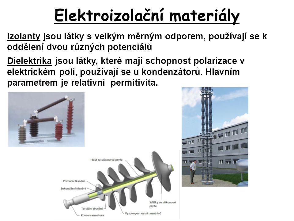 Elektroizolační materiály Izolanty jsou látky s velkým měrným odporem, používají se k oddělení dvou různých potenciálů Dielektrika jsou látky, které m