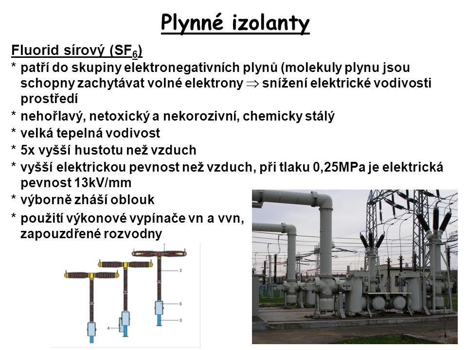Plynné izolanty Fluorid sírový (SF 6 ) *patří do skupiny elektronegativních plynů (molekuly plynu jsou schopny zachytávat volné elektrony  snížení el