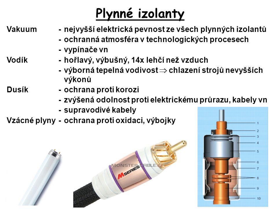 Plynné izolanty Vakuum-nejvyšší elektrická pevnost ze všech plynných izolantů -ochranná atmosféra v technologických procesech -vypínače vn Vodík-hořla