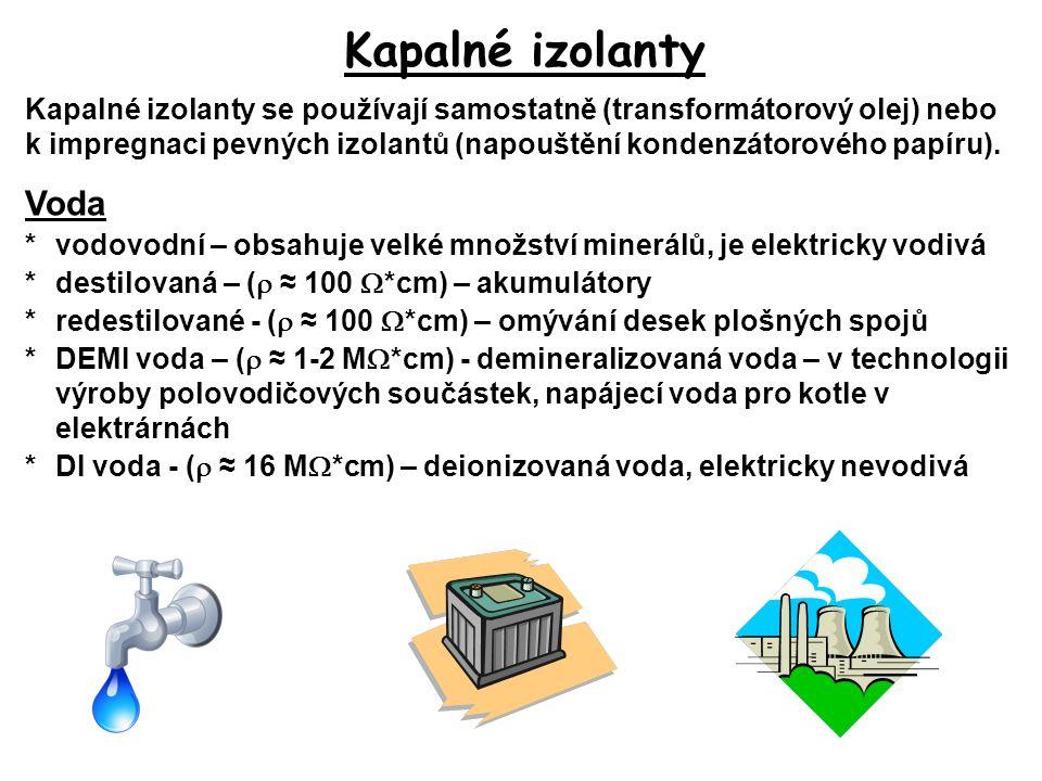 Kapalné izolanty Kapalné izolanty se používají samostatně (transformátorový olej) nebo k impregnaci pevných izolantů (napouštění kondenzátorového papí
