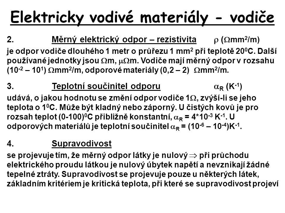 Elektricky vodivé materiály - vodiče 2.Měrný elektrický odpor – rezistivita  (  mm 2 /m) je odpor vodiče dlouhého 1 metr o průřezu 1 mm 2 při teplot