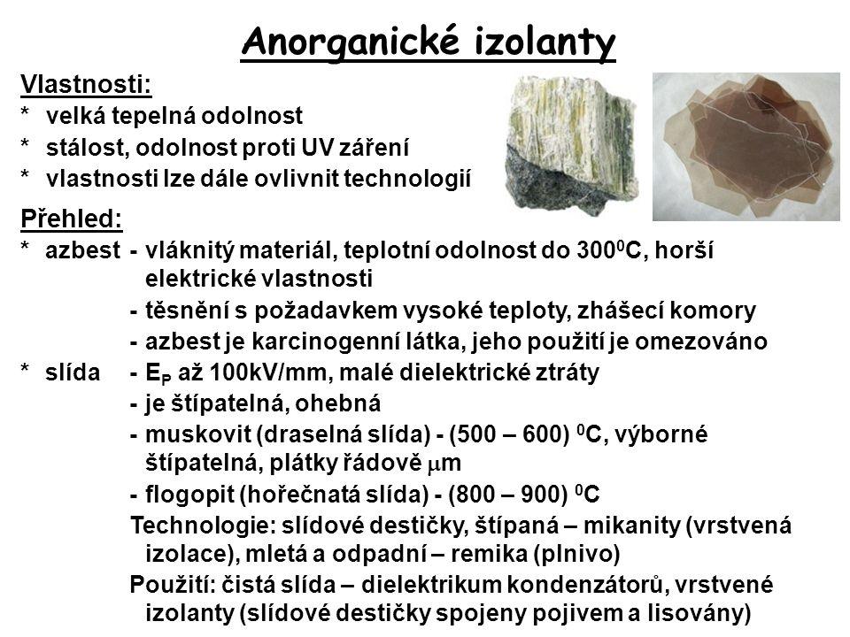 Anorganické izolanty Vlastnosti: *velká tepelná odolnost *stálost, odolnost proti UV záření *vlastnosti lze dále ovlivnit technologií Přehled: *azbest