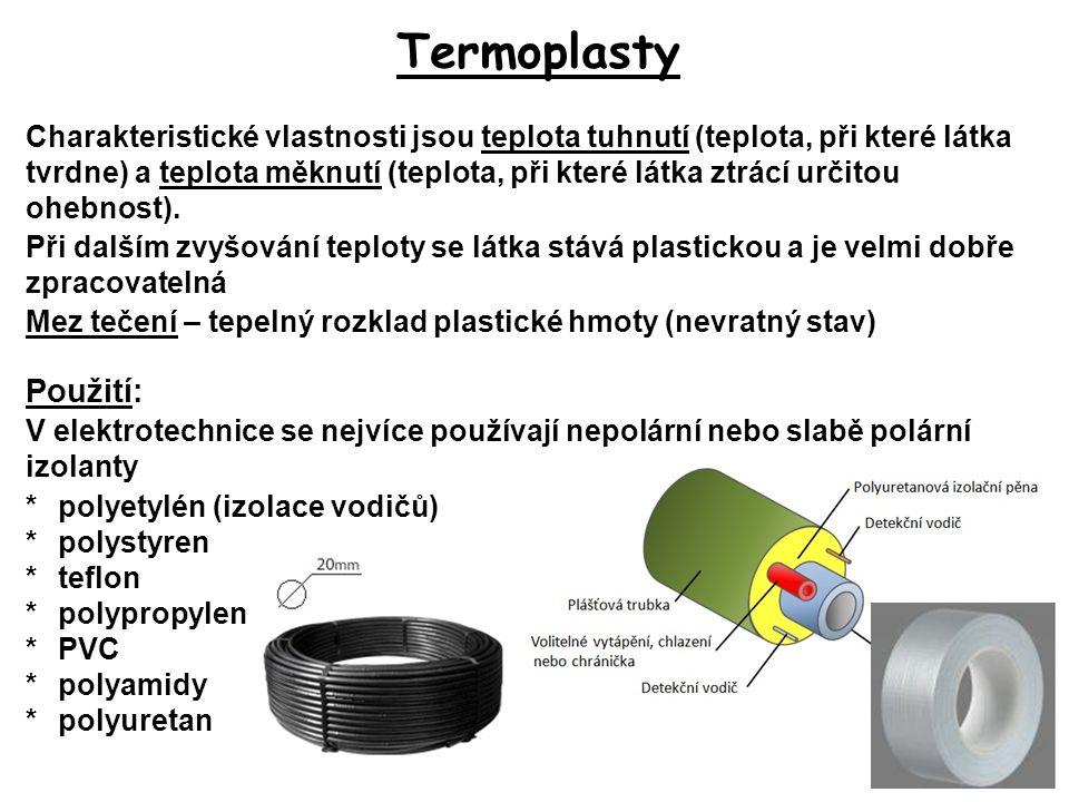 Termoplasty Charakteristické vlastnosti jsou teplota tuhnutí (teplota, při které látka tvrdne) a teplota měknutí (teplota, při které látka ztrácí urči
