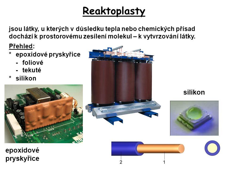 Reaktoplasty jsou látky, u kterých v důsledku tepla nebo chemických přísad dochází k prostorovému zesílení molekul – k vytvrzování látky. Přehled: *ep