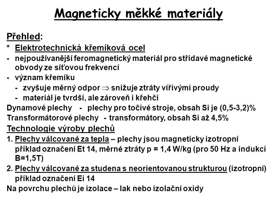 Magneticky měkké materiály Přehled: *Elektrotechnická křemíková ocel -nejpoužívanější feromagnetický materiál pro střídavé magnetické obvody ze síťovo
