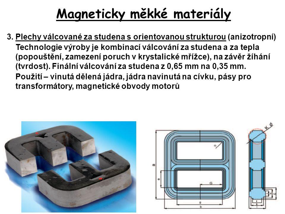 Magneticky měkké materiály 3.Plechy válcované za studena s orientovanou strukturou (anizotropní) Technologie výroby je kombinací válcování za studena