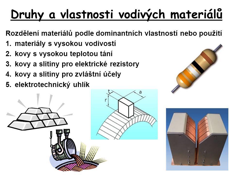 Druhy a vlastnosti vodivých materiálů Rozdělení materiálů podle dominantních vlastností nebo použití 1.materiály s vysokou vodivostí 2.kovy s vysokou