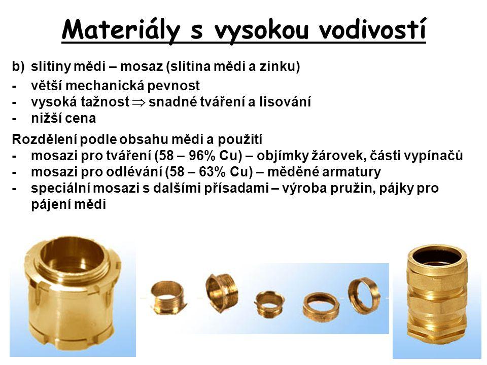 Materiály s vysokou vodivostí b)slitiny mědi – mosaz (slitina mědi a zinku) -větší mechanická pevnost -vysoká tažnost  snadné tváření a lisování -niž