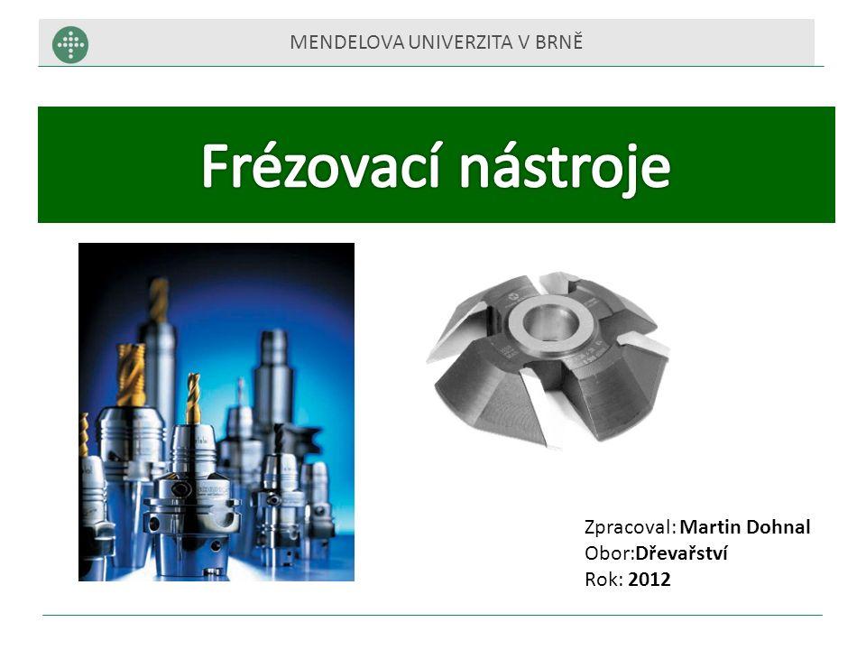 MENDELOVA UNIVERZITA V BRNĚ Zpracoval: Martin Dohnal Obor:Dřevařství Rok: 2012