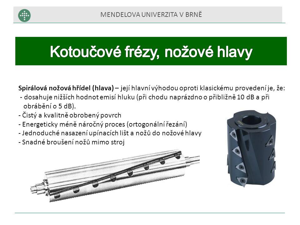 MENDELOVA UNIVERZITA V BRNĚ Spirálová nožová hřídel (hlava) – její hlavní výhodou oproti klasickému provedení je, že: - dosahuje nižších hodnot emisí hluku (při chodu naprázdno o přibližně 10 dB a při obrábění o 5 dB).